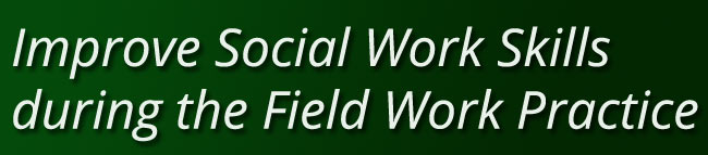 Improve Social Work Skills during the Field Work Practice